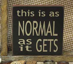 Normal As It Gets Sign