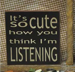 Cute How You Think I'm Listening Sign