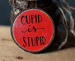 Cupid is Stupid Hand-Lettered Wood Slice Ornament