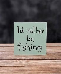 I'd Rather Be Fishing Shelf Sitter Sign