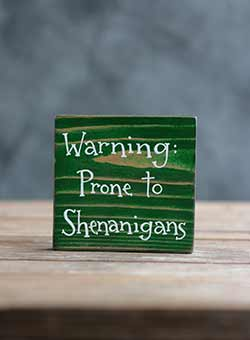 Prone to Shenanigans Shelf Sitter Sign