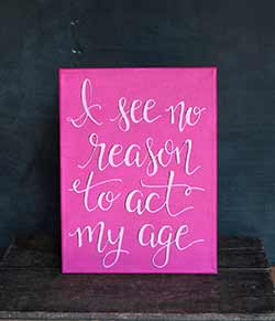 I See No Reason To Act My Age - Hand Lettered Canvas Painting