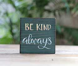 Be Kind Always Shelf Sitter Sign