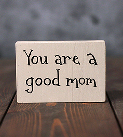 You Are A Good Mom Shelf Sitter Sign