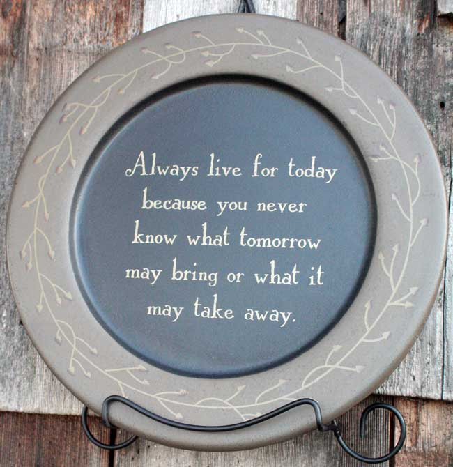 Live For Today Plate, by The Hearthside Collection