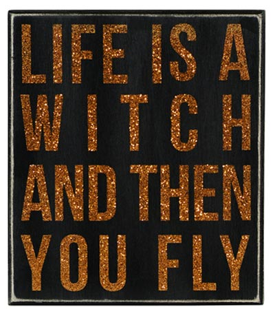 Life's A Witch Box Sign