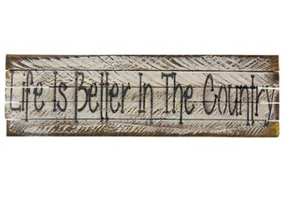 Life is Better in the Country Lath Sign