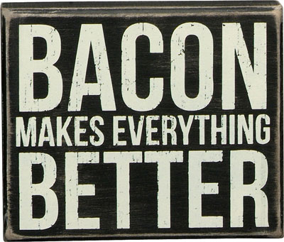 Bacon Makes Everything Better - Box Sign