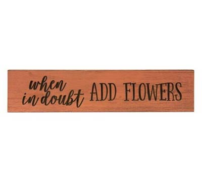 Add Flowers 24 inch Wood Sign