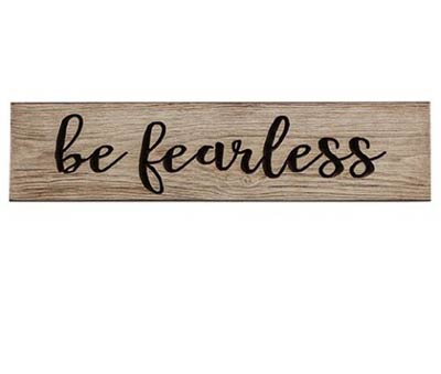 Be Fearless Engraved Sign