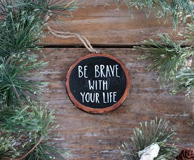 Be Brave With Your Life Wood Slice Ornament (Personalized)