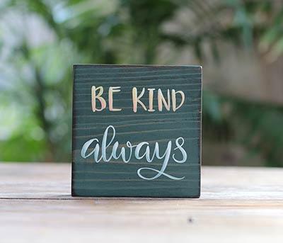 Be Kind Always Shelf Sitter Sign