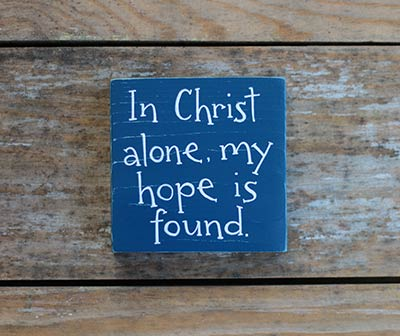 In Christ Alone My Hope Is Found Sign (Custom Color)