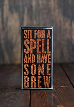Sit for a Spell Box Sign