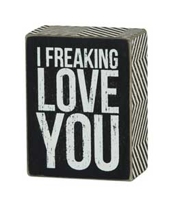 Freaking Love You - Box Sign