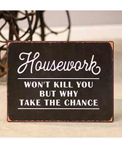 Housework Won't Kill You Tin Sign
