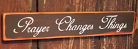 Prayer Changes Things Primitive Wood Sign - Black