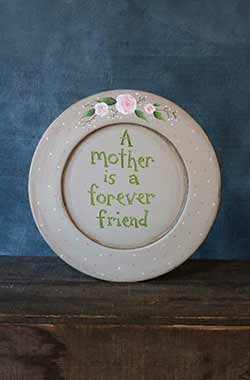 A Mother is a Forever Friend Hand Painted Plate