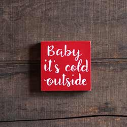 Our Backyard Studio Baby it's Cold Outside Shelf Sitter Sign