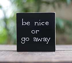 Be Nice or Go Away Shelf Sitter Sign (Custom Color)