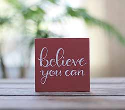Believe You Can Shelf Sitter Sign (Custom Color)