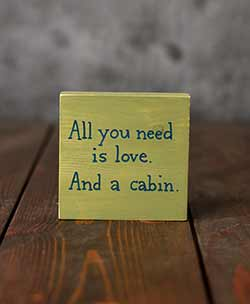 All You Need is a Cabin Shelf Sitter Sign