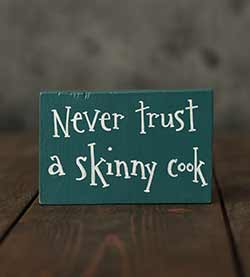 Never Trust A Skinny Cook Wood Shelf Sitter (Custom Color)