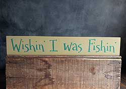Wishin' I Was Fishin' Sign