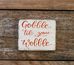 Gobble 'til You Wobble Sign