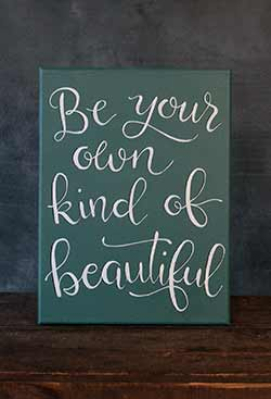 Be your Own Kind of Beautiful - Hand Lettered Canvas Painting