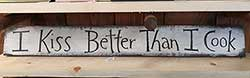 I Kiss Better Than I Cook Wood Sign (Custom Color)