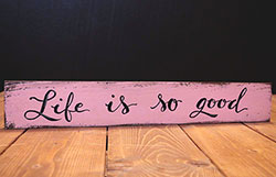 Life is So Good Wood Sign (Custom Color)