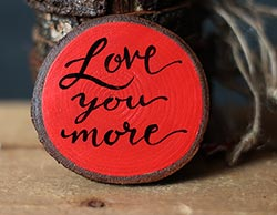 Love You More Hand-Lettered Wood Slice Ornament