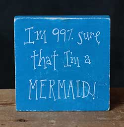 Sure I'm A Mermaid Shelf Sitter / Sign