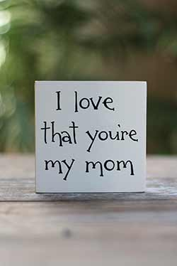 I Love That You're My Mom Shelf Sitter Sign