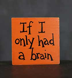 If I Only Had A Brain Sign / Shelf Sitter - Orange