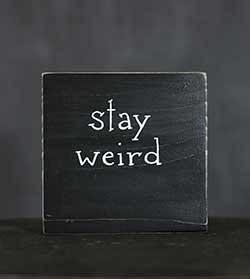 Stay Weird Hand Lettered Wood Sign (Choose color)