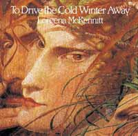 To Drive The Cold Winter Away :: Loreena McKennitt
