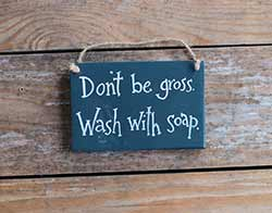 Don't Be Gross Wooden Sign