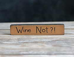 Wine Not Shelf Sitter Sign