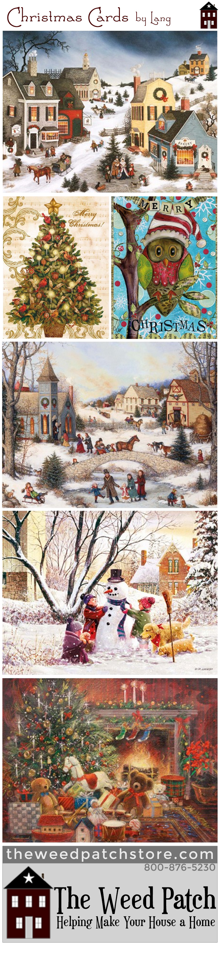Now's the time to get your Christmas cards!  We have a large selection of Lang Christmas cards, our best selling brand that we've carried for many many years.  They feature full-color artwork inside and outside the cards, as well as the envelopes, by well-known folk artists, and come in matching keepsake boxes.  The Weed Patch - www.theweedpatchstore.com