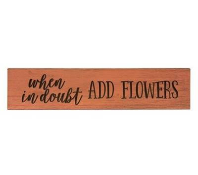 Add Flowers 24 inch Wood Sign