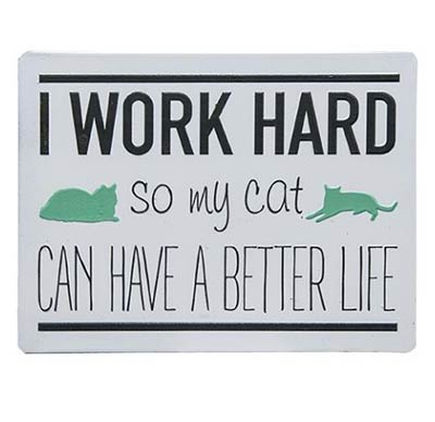 Work Hard For My Cat Metal Sign