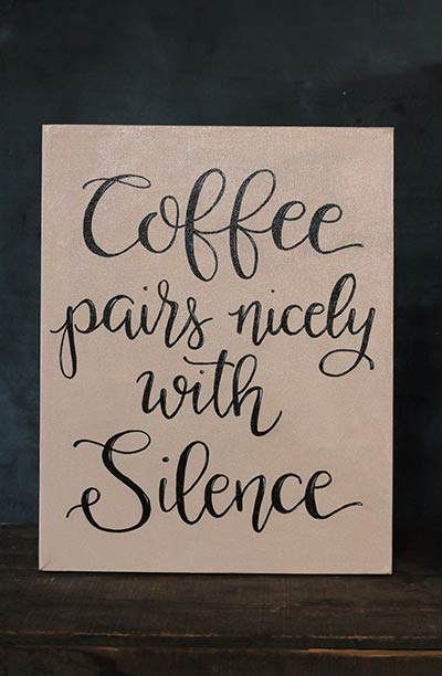 Coffee Pairs Nicely with Silence - Hand Lettered Canvas Painting