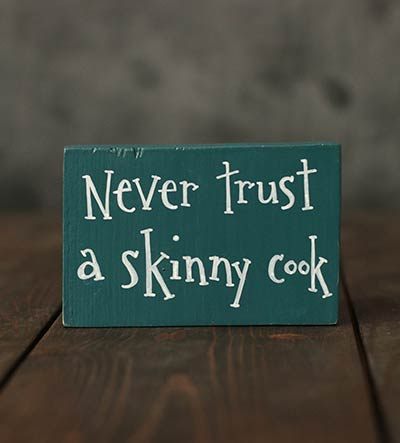 Never Trust A Skinny Cook Wood Shelf Sitter