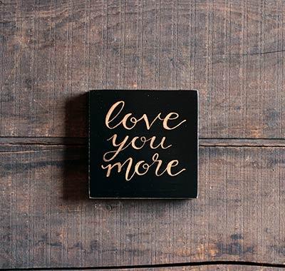 Love You More Shelf Sitter Sign (Black & Gold)