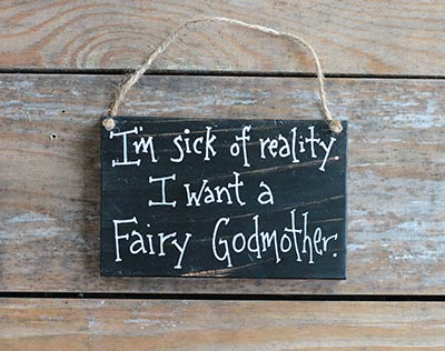 I'm Sick of Reality Wooden Sign
