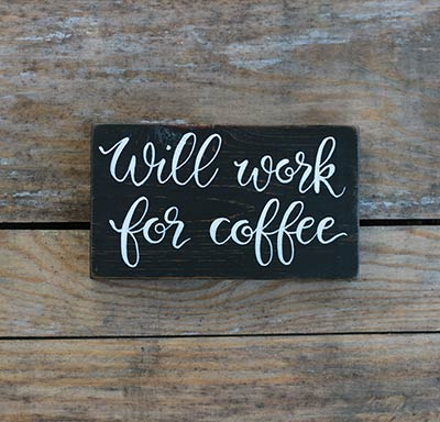 Will Work For Coffee Wooden Sign