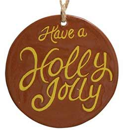 Holly Jolly Primitive Ceramic Ornament
