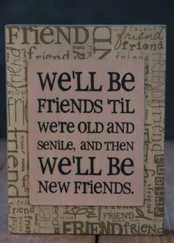 Friends Til We're Old Standing Box Sign